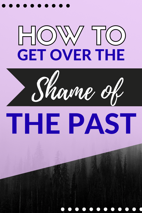 How to Get Over the Shame of the Past