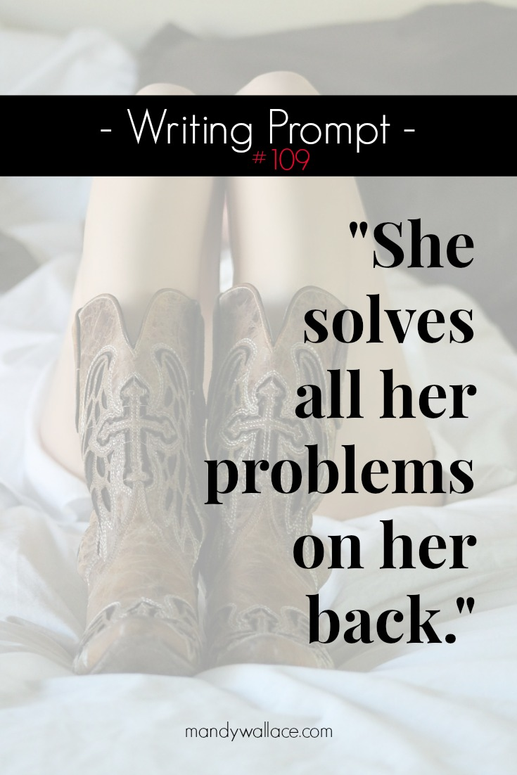 """Writing Prompt #109: """"She solves all her problems on her back."""""""