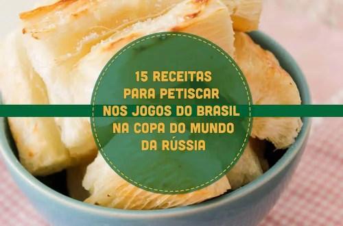 15 Receitas para Petiscar nos Jogos do Brasil na Copa do Mundo