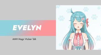 Vtuber Talk: Ngobrol Asyik Bareng Evelyn