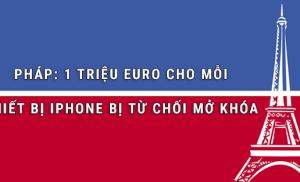 Một triệu Euro cho mỗi thiết bị iPhone bị từ chối mở khóa