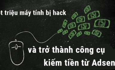 Một triệu máy tính bị hack và trở thành công cụ kiếm tiền từ Adsense