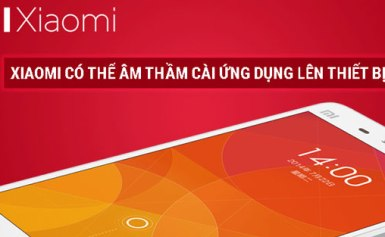 Xiaomi có thể âm thầm cài ứng dụng lên điện thoại Android