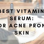 Best Vitamin C Serum For Acne Prone Skin