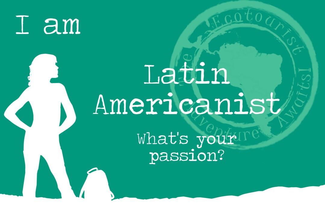 My passion - I am Latin Americanist