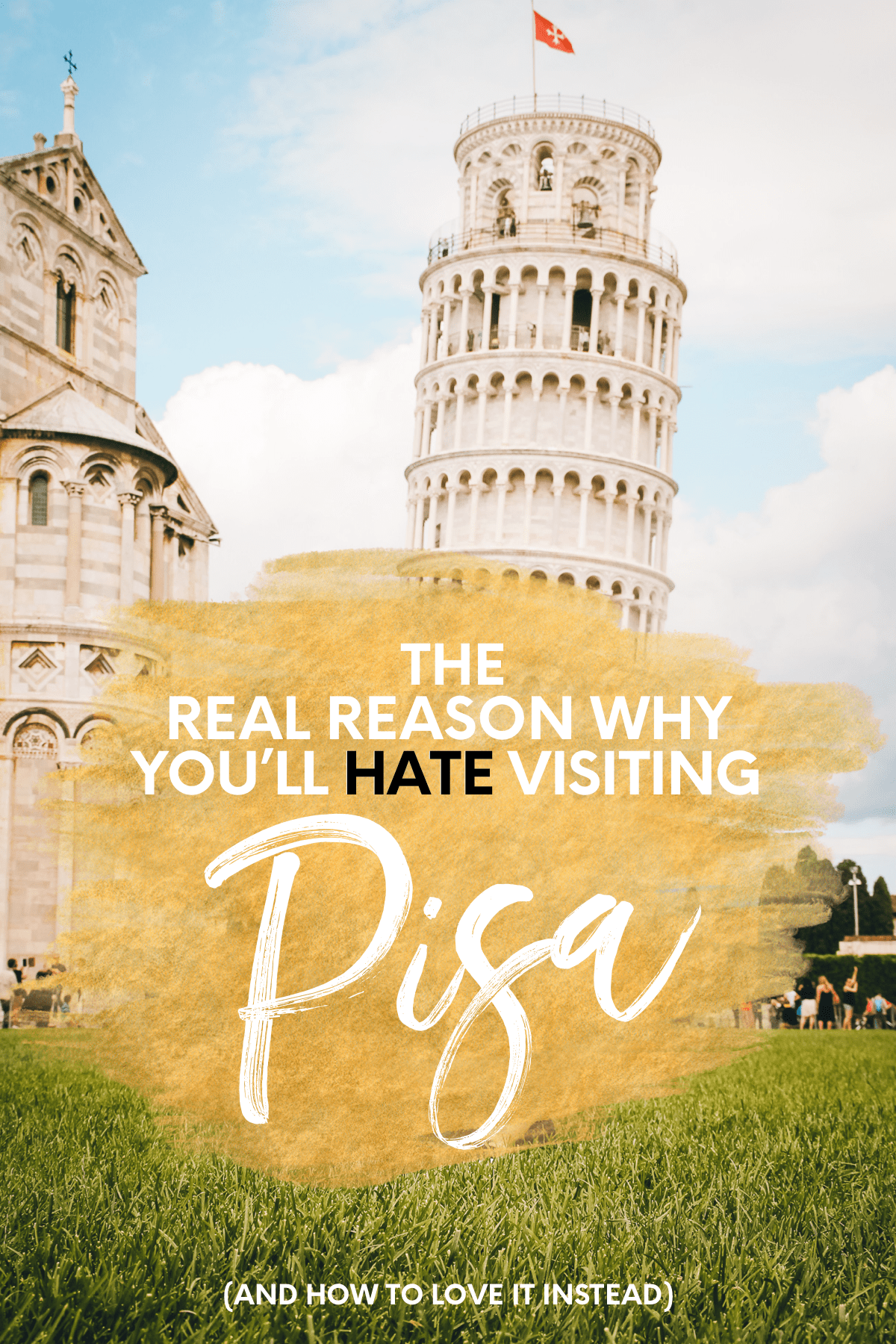 The Real Reason Why You'll Hate Visiting Pisa, Italy