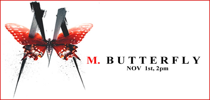 WED, NOV 1st:  Theater Outing – M. BUTTERFLY