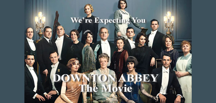 SEPT 20th:  DOWNTON ABBEY – The Movie !