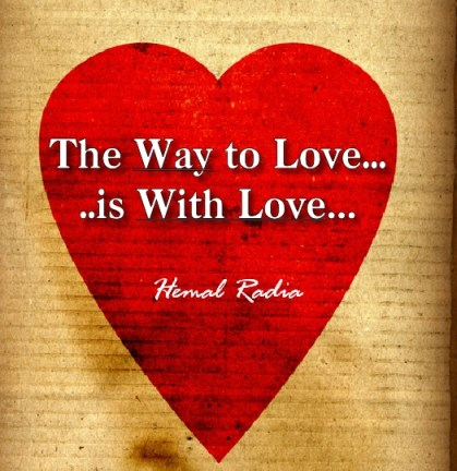 The Way to Love....is With Love....