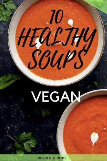 10 Healthy Soup Ideas for Vegans | Winter. maninio.com #wintersoups #vegansoups