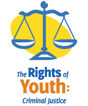 the rights of youth:criminal justice