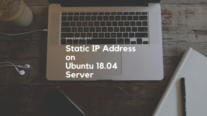 How to Configure Static IP on Ubuntu 18 04 Server | Manjaro