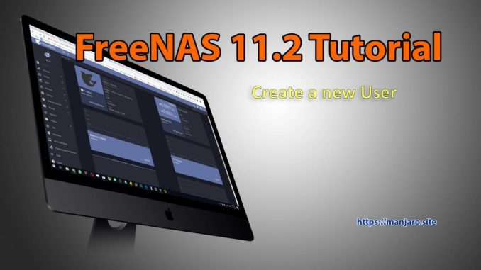 How to Create a New User on FreeNAS 11 2 | Manjaro dot site