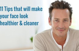 11 Tips that will make your face look healthier and cleaner
