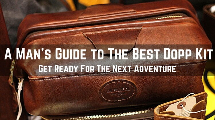 31c4efb5a279 What is The Best Dopp Kit for Men  A Man s Guide to Your Faithful  Travelling Companion
