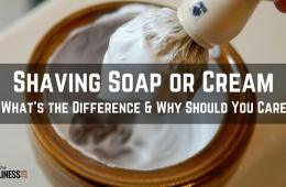 Shaving soap or shaving cream. What is the difference and why should you care