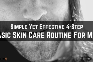 Simple Yet Effective 4-Step Basic Skin Care Routine For Men