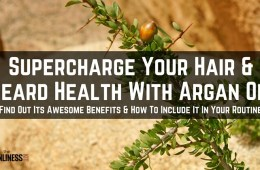 Using Argan Oil On Beard And Hair To Supercharge Your Daily Grooming Routine