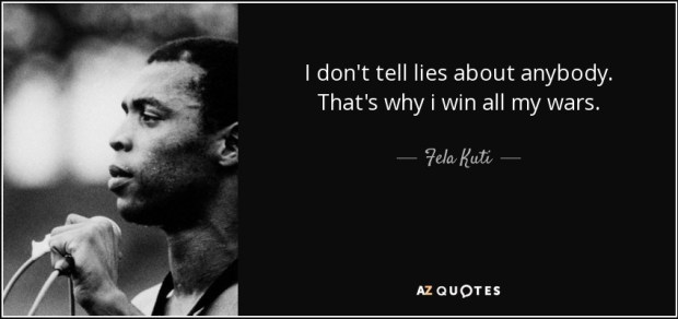 quote-i-don-t-tell-lies-about-anybody-that-s-why-i-win-all-my-wars-fela-kuti-93-18-46