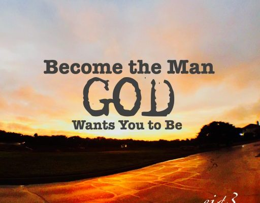 Become the man God wants you to be. Podcast Image.