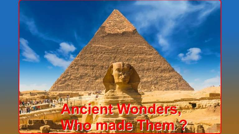 दुनिया के अजूबे । किसने बनाया उन्हे ? और कब ?(Who Made, Pyramid of Giza) – in hindi