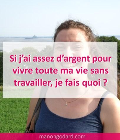 """""""Si j'ai assez d'argent pour vivre toute ma vie sans travailler, je fais quoi ?"""" par Manon Godard"""
