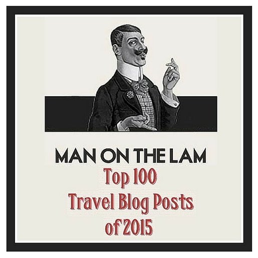 Man On The Lam  Top 100 Travel Blog Posts of 2015