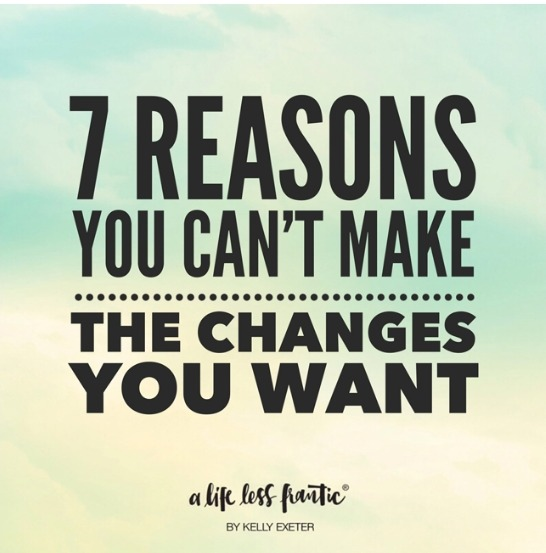 7 reasons you can't make the changes you want (and how to overcome them)