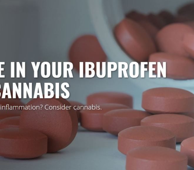 TRADE IN YOUR IBUPROFEN FOR CANNABIS