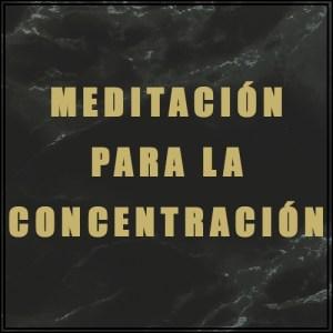 Meditación para Mejorar la Concentración