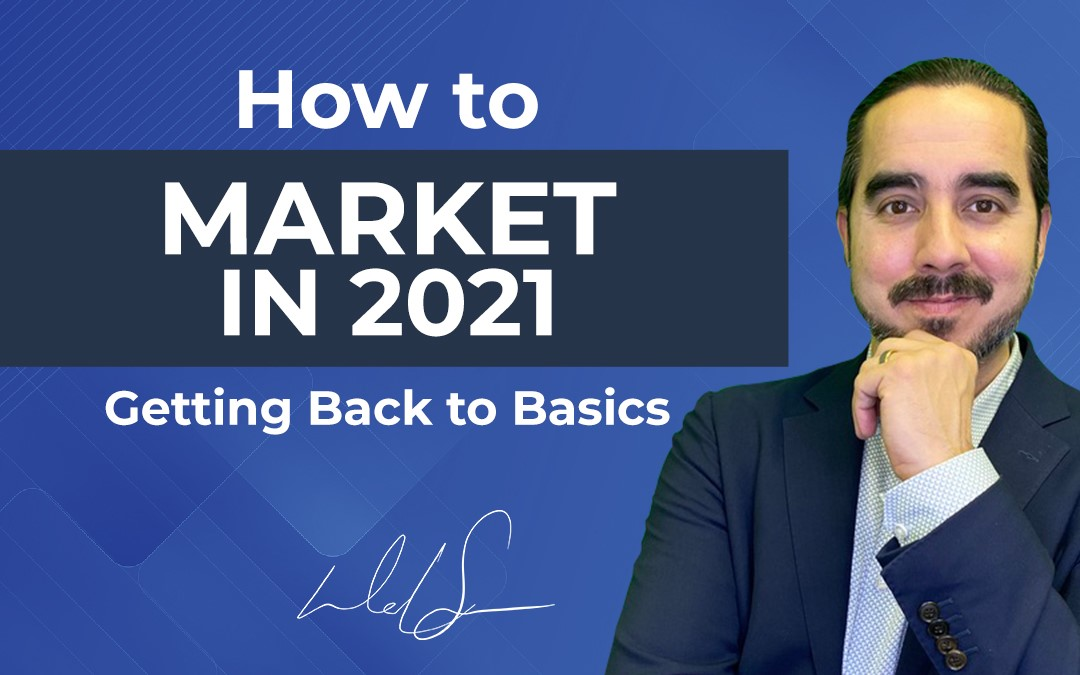 How to market in 2021: Getting Back to Basics.