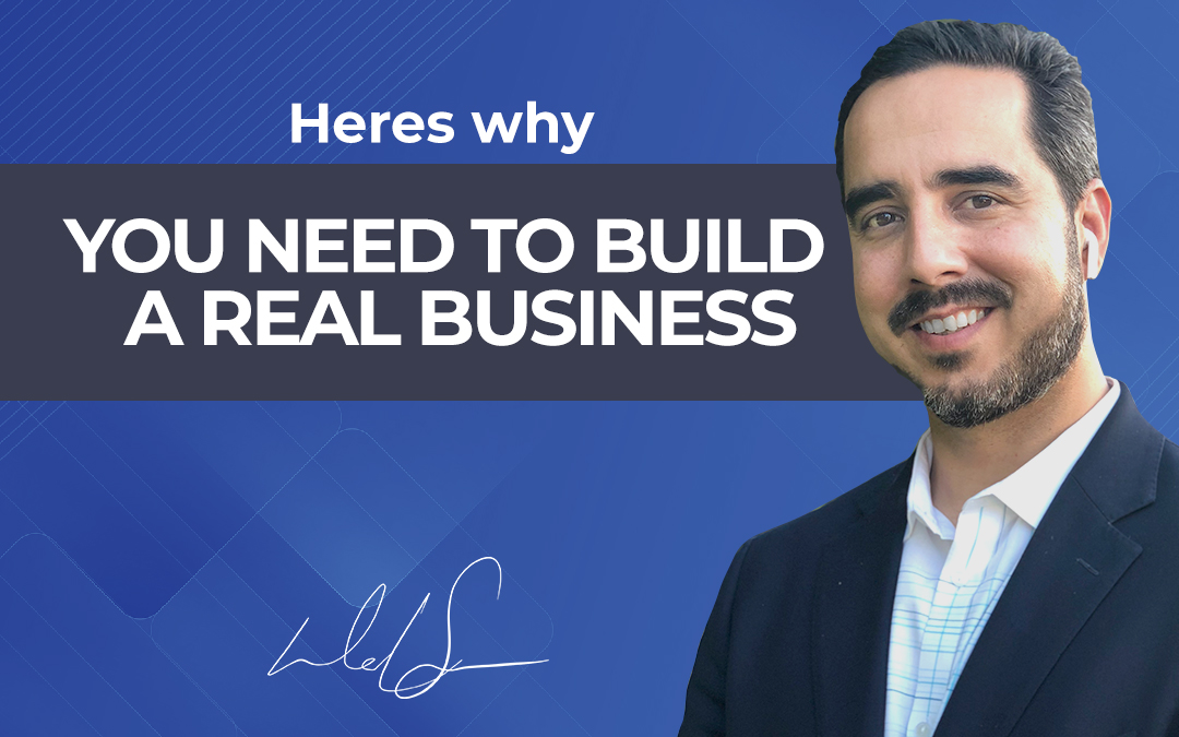 Here's Why You Need to Build a Real Business
