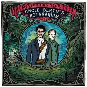 Podcast: The Mysterious Secrets of Uncle Bertie's Botanarium