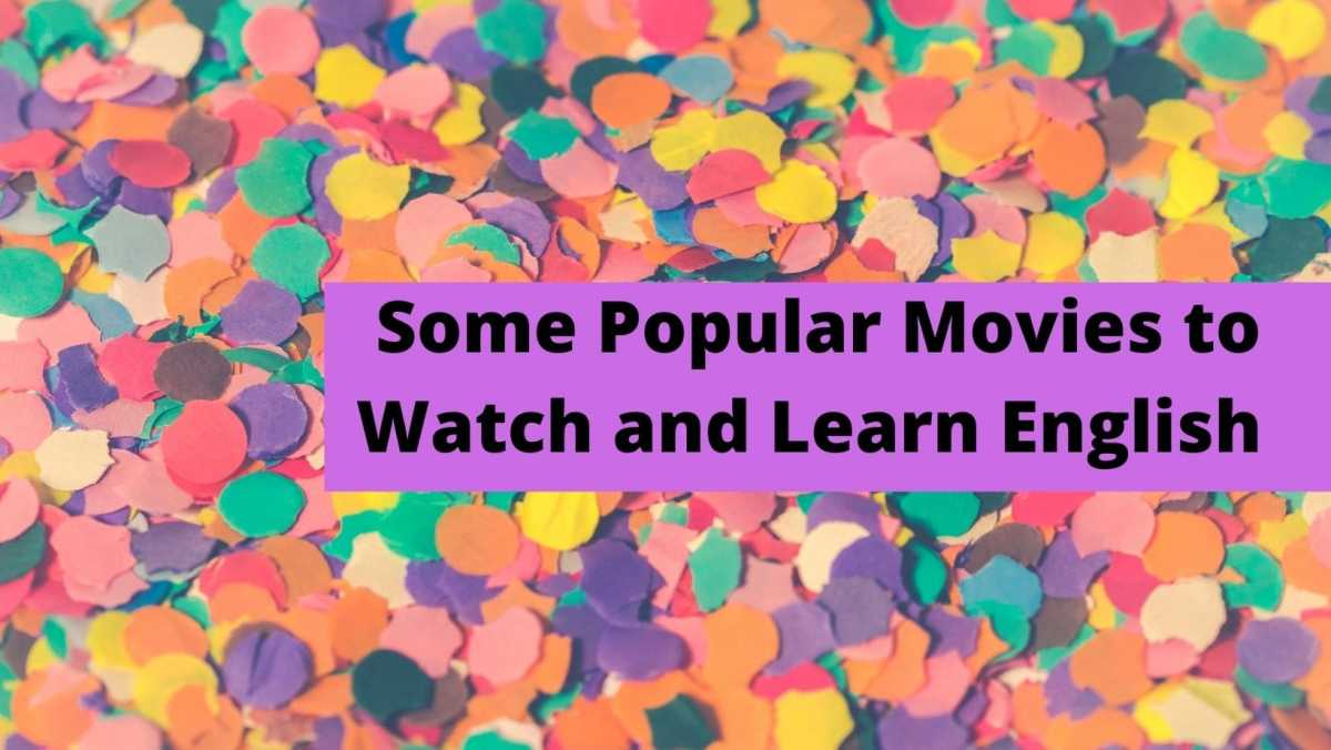 How to Study English by Watching Movies some popular movies to watch and learn English