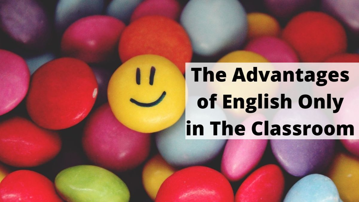 The Pros and Cons of English Only in the Classroom the advantages of English Only in the classroom