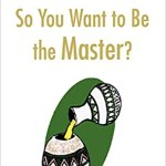 So You Want to Be the Master?