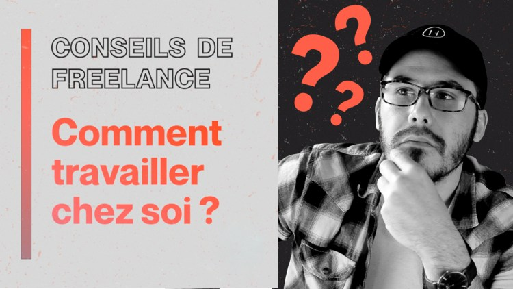 Comment travailler chez soi - Freelance - Mapping Motion