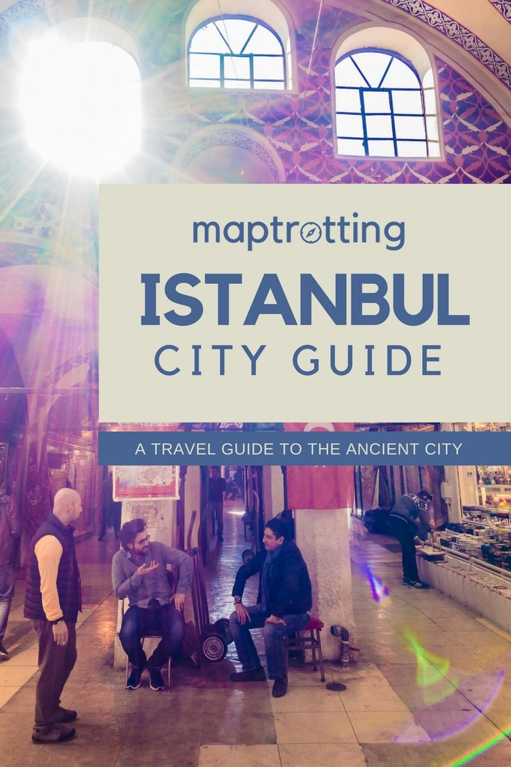 Istanbul City Guide. A travel guide to the ancient City in Turkey