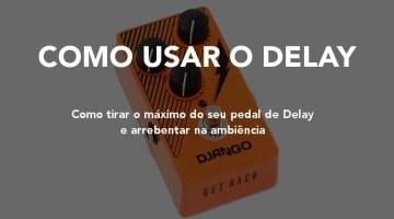 [ Como usar o efeito ] – Delay