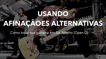 Afinações alternativas – A sua guitarra afinada em Sol Aberto
