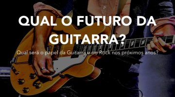 O Futuro da Guitarra e do Rock