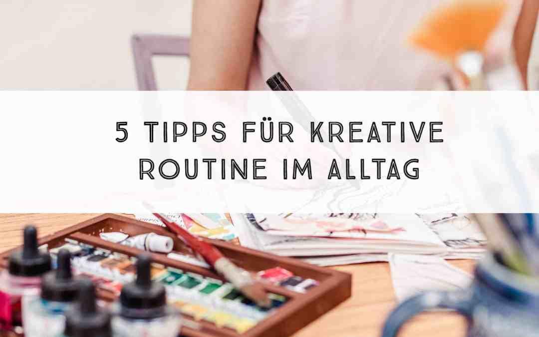 5 Tipps für kreative Routine im Alltag