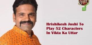 Hrishikesh Joshi To Play 52 Characters In Vikta Ka Uttar