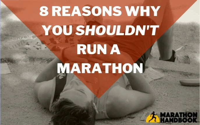 8 Reasons Why You Shouldn't Run A Marathon
