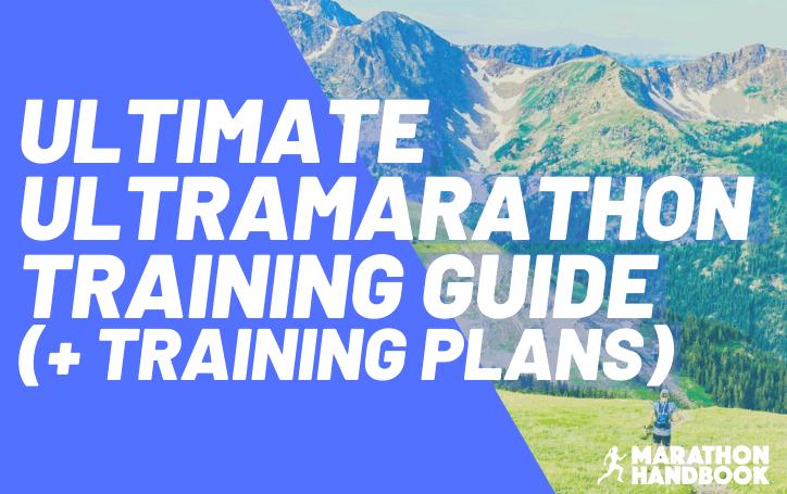 Ultimate Ultramarathon Training Guide (+ Training Plans)