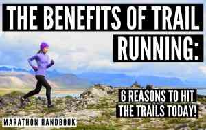 The Benefits of Trail Running: 6 Reasons To Hit The Trails Today!