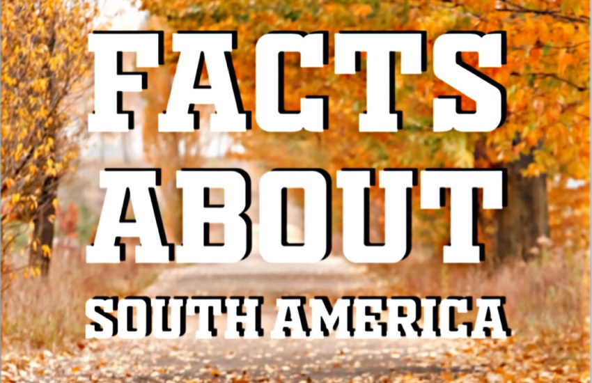 Top 10 Facts You Didn't Know About South America