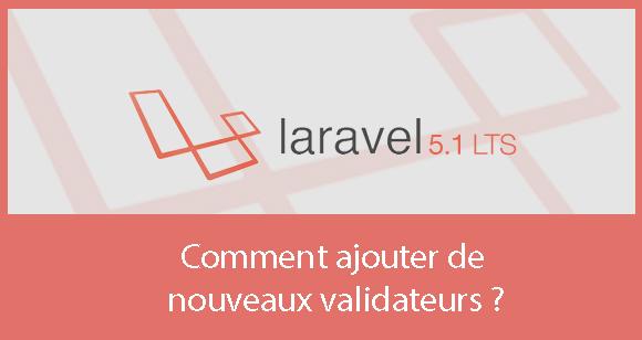 Comment ajouter de nouveaux validateurs dans Laravel 5.1 ?