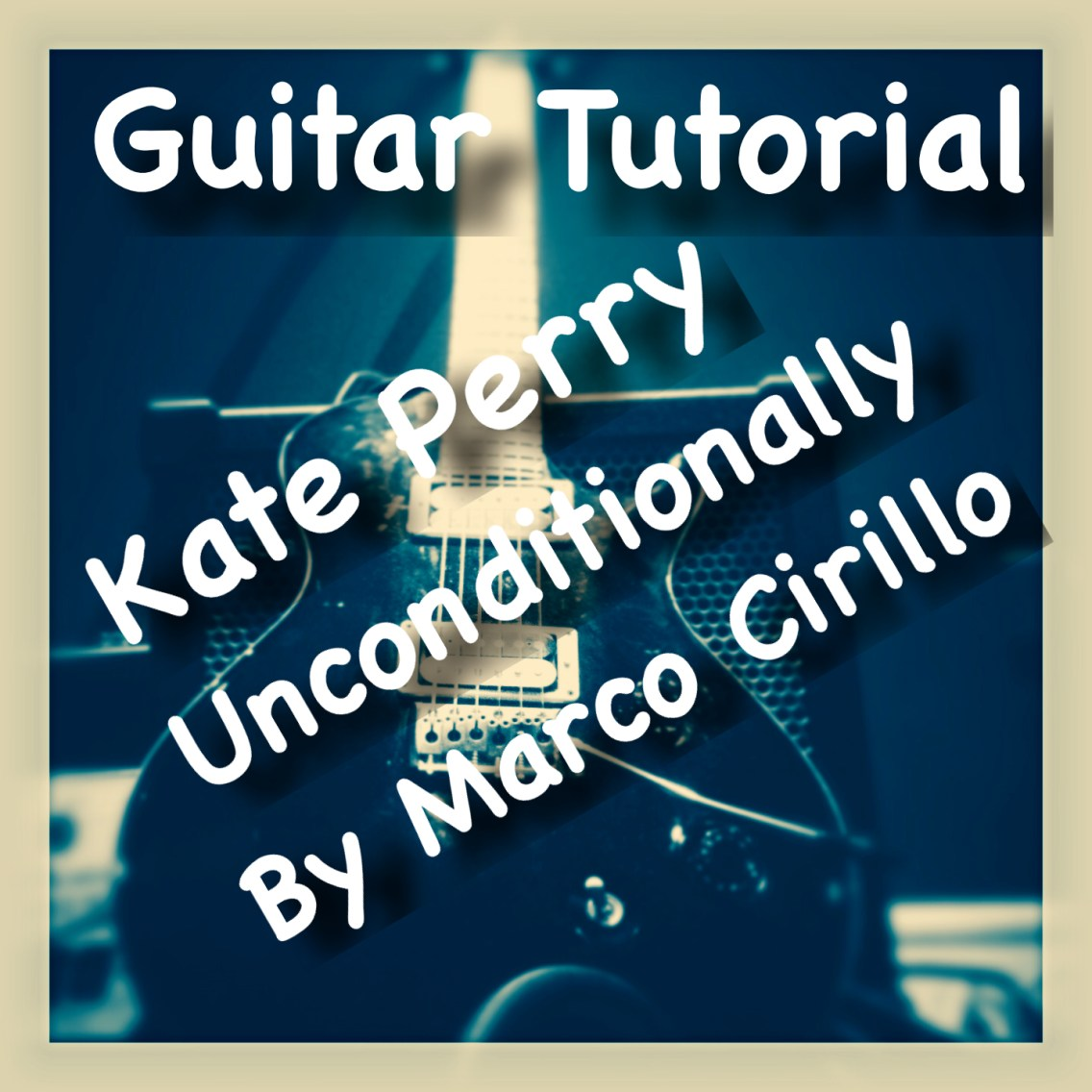Kate Perry Unconditionally Guitar Lesson Chords and Tab PDF- Free Oline Guitar Lesson - Learn Guitar in London - Marco Cirillo Guitar Lesson North West London -