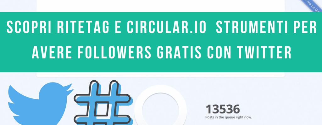 scopri ritetag e circular.io strumenti per avere followers gratis con twitter
